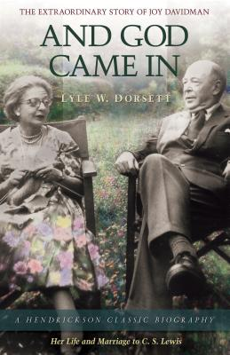 And God Came In: The Extraordinary Story of Joy Davidman (Hendrickson Classic Biographies), Lyle W. Dorsett