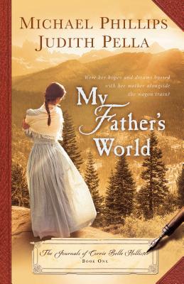 My Father's World (Journals of Corrie Belle Hollister), Phillips, Michael; Pella, Judith