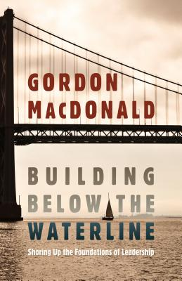 Image for Building Below The Waterline: Shoring Up the Foundations of Leadership