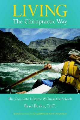 Image for Living The Chiropractic Way : The Complete Lifetime Wellness Guide
