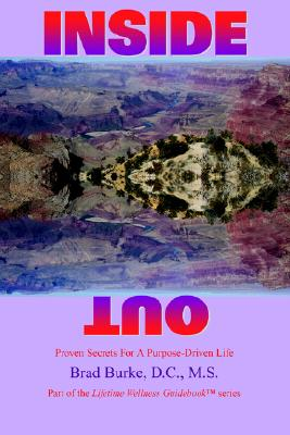 Inside Out: Proven Secrets For A Purpose-Driven Life, Burke,Brad