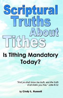 Scriptural Truths About Tithes, Russell, Cindy L.