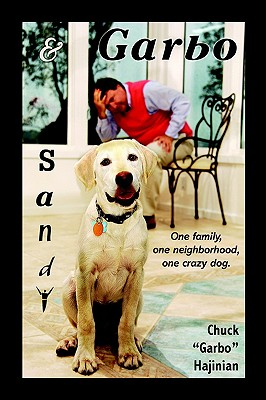 Sandy and Garbo: One family, one neighborhood, one crazy dog., Hajinian, Chuck