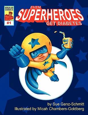 Even Superheroes Get Diabetes (Insulin Comics), Ganz-Schmitt, Sue