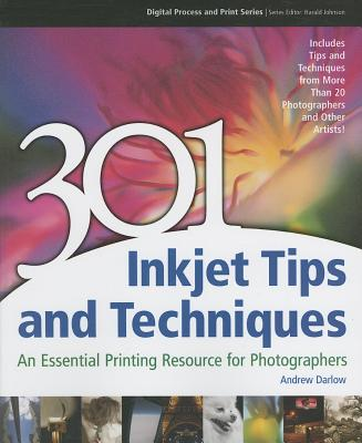 301 Inkjet Tips and Techniques: An Essential Printing Resource for Photographers (Digital Process and Print), Darlow, Andrew