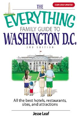 Image for The Everything Family Guide To Washington D.C.: All the Best Hotels, Restaurants, Sites, and Attractions