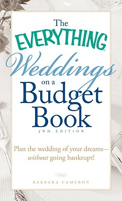 Image for The Everything Weddings on a Budget Book: Plan the Wedding of Your Dreams- Without Going Bankrupt!