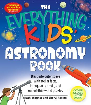 "Image for ""The Everything Kids' Astronomy Book: Blast into outer space with stellar facts, intergalactic trivia, and out-of-this-world puzzles"""