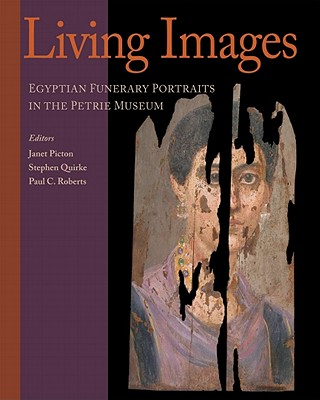 Image for Living Images: Egyptian Funerary Portraits in the Petrie Museum (UCL Institute of Archaeology Publications)