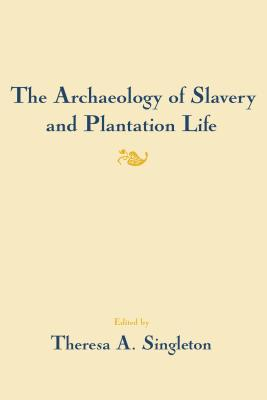 Image for The Archaeology of Slavery and Plantation Life (Studies in Historical Archaeology)
