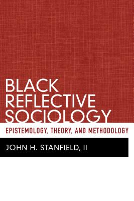 Black Reflective Sociology: Epistemology, Theory, and Methodology, Stanfield, John H.