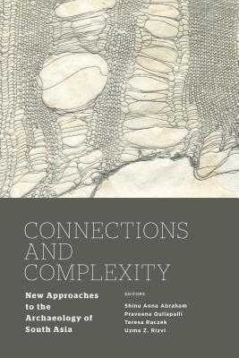 Image for Connections and Complexity: New Approaches to the Archaeology of South Asia