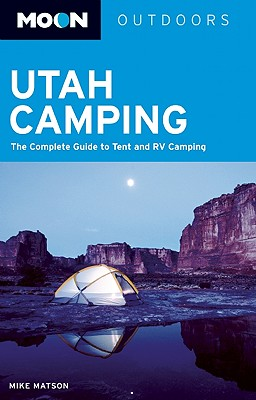 Image for Moon Utah Camping: The Complete Guide to Tent and RV Camping (Moon Outdoors)