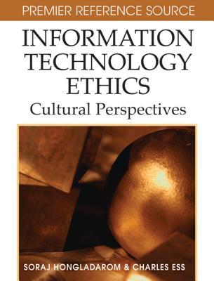 Information Technology Ethics: Cultural Perspectives, Soraj Hongladaram