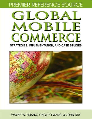 Global Mobile Commerce: Strategies, Implementation and Case Studies, Wayne W. Huang