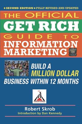 Official Get Rich Guide to Information Marketing: Build a Million Dollar Business Within 12 Months, Skrob, Robert