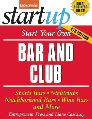 Image for Start Your Own Bar and Club: Sports Bars, Nightclubs, Neighborhood Bars, Wine Bars, and More (StartUp Series)
