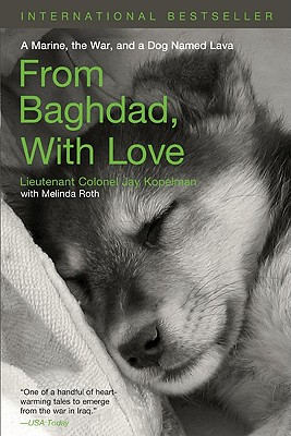 """""""From Baghdad with Love: A Marine, the War, and a Dog Named Lava"""", """"Kopelman, Lieutenant Colonel Jay"""""""