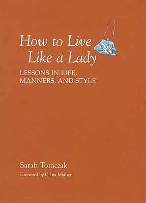 Image for How To Live Like A Lady: Lessons In Life, Manners, And Style