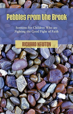 Pebbles from the Brook: Sermons for Children Fighting the Good Fight of Faith, Newton, Richard