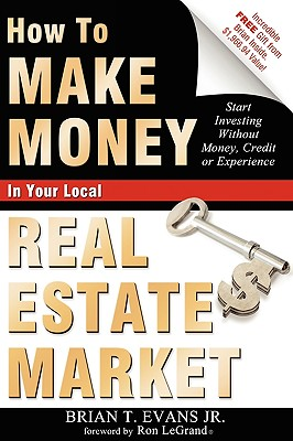 Image for How To Make Money In Your Local Real Estate Market: Start Investing Without Money, Credit or Experience