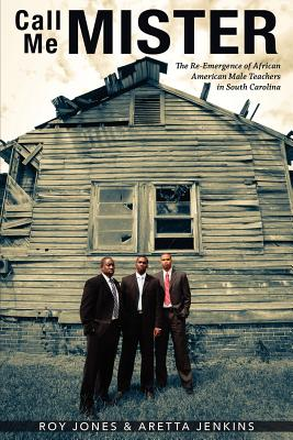 Image for Call Me MISTER: The Re-Emergence of African American Male Teachers in South Carolina