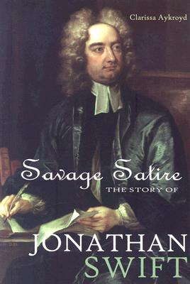 Image for Savage Satire: The Story of Jonathan Swift (World Writers)
