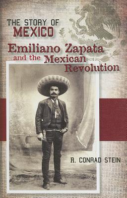 Emiliano Zapata and the Mexican Revolution (Story of Mexico), Stein, R. Conrad