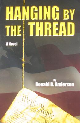 Hanging By The Thread, Donald B. Anderson