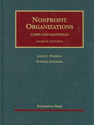 Nonprofit Organizations, Cases and Materials (University Casebook Series) 4th Edition, James Fishman (Author), Stephen Schwarz (Author)