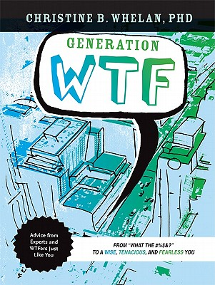 Image for Generation WTF: From What the #$%&! to a Wise, Tenacious, and Fearless You