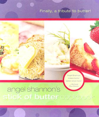 Stick of Butter Cookbook, Angel Shannon