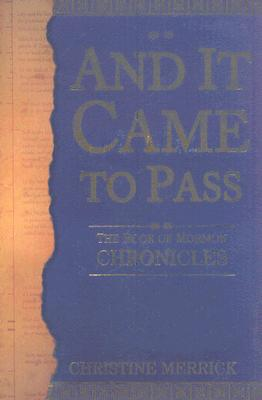 And It Came to Pass: The Book of Mormon Chronicles. This book simply tells the stories of the Book of Mormon. [Paperback], christine merrick