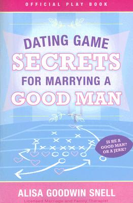 Image for Dating Game Secrets for Marrying a Good Man (Official Play Books)