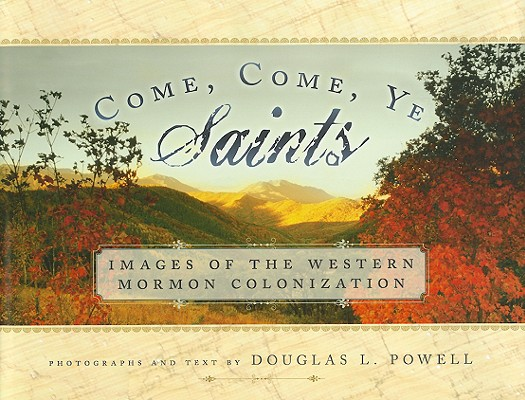 Come, Come, Ye Saints, Douglas L. Powell