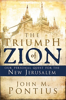 The Triumph of Zion-our Personal Quest for the New Jerusalem, John M. Pontius