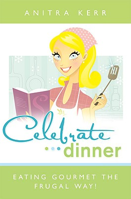 Image for Celebrate Dinner! Eating Gourmet the Food Storage Way