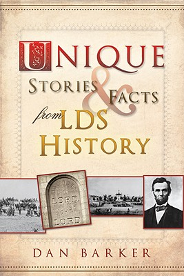 Unique Stories and Facts from Lds History, Dan Barker
