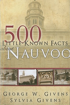 500 Little-known Facts About Nauvoo, George Givens