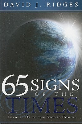 65 Signs of the Times Leading Up to the Second Coming, DAVID J. RIDGES