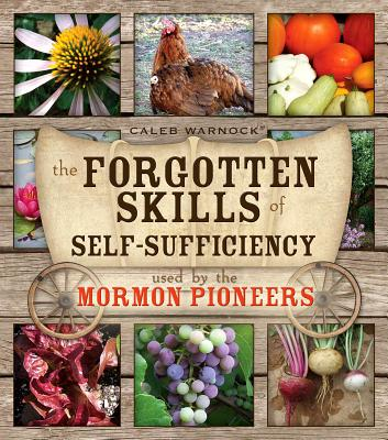 Image for The Forgotten Skills of Self-Sufficiency Used by the Mormon Pioneers