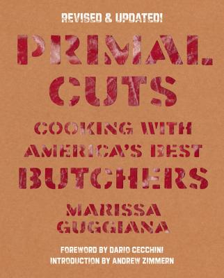 Primal Cuts: Cooking with America's Best Butchers, Revised & Updated Edition, Guggiana, Marissa