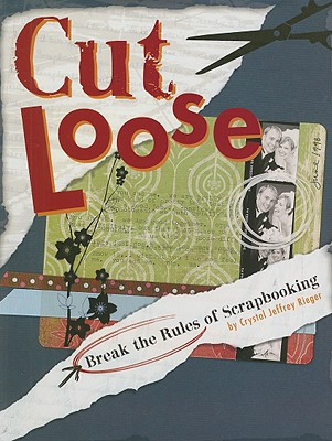 Image for Cut Loose: Break The Rules Of Scrapbooking