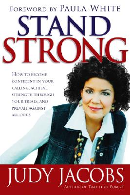 Image for Stand Strong: How to Become Confident in Your Calling, Achieve Strength Through Your Trials and Prevail Against All Odds
