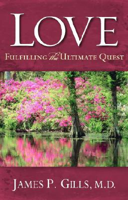 Love - Revised: Fulfilling the Ultimate Quest, Gills M.D., Dr. James P.
