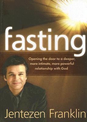 """Fasting: Opening the door to a deeper, more intimate, more powerful relationship with God"", ""Franklin, Jentezen"""