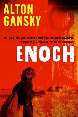 Enoch: He Lived Long Ago. He Never Died. Now the Most Powerful Woman in the World is Trying to Own Him., Gansky, Alton L