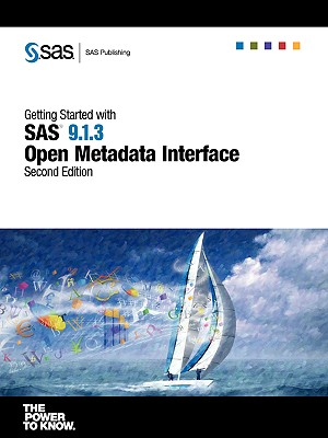 Getting Started with SAS 9.1.3 Open Metadata Interface, Second Edition, Institute, SAS