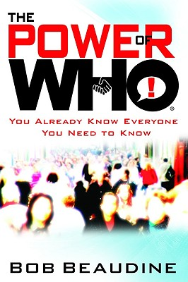 The Power of Who: You Already Know Everyone You Need to Know, Bob Beaudine