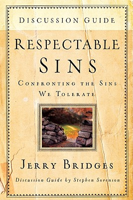 Respectable Sins Discussion Guide: Confronting the Sins We Tolerate, Jerry Bridges, Stephen Sorenson, Gerald Bridges